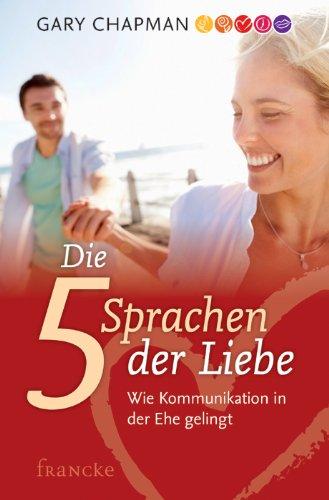 Die fünf Sprachen der Liebe. Wie Kommunikation in der Ehe gelingt
