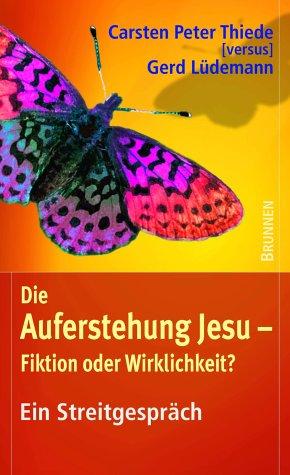 Die Auferstehung Jesu - Fiktion oder Wirklichkeit? Ein Streitgespräch