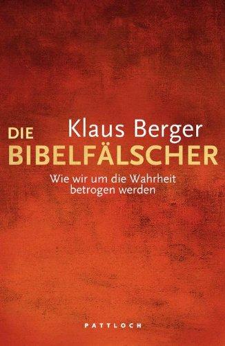Die Bibelfälscher: Wie wir um die Wahrheit betrogen werden