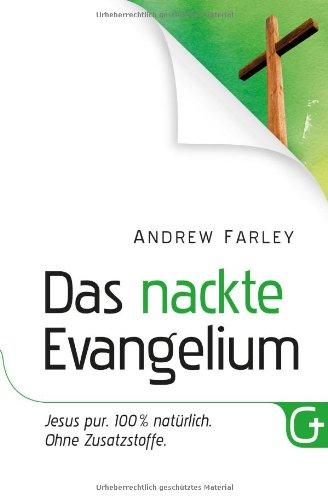 Das nackte Evangelium: Jesus pur. 100 Prozent natürlich. Ohne Zusatzstoffe.