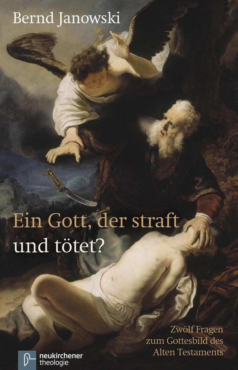 Ein Gott, der straft und tötet?: Zwölf Fragen zum Gottesbild des Alten Testaments