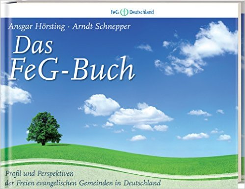 Das FeG-Buch: Profil und Perspektiven der Freien evangelischen Gemeinden in Deutschland