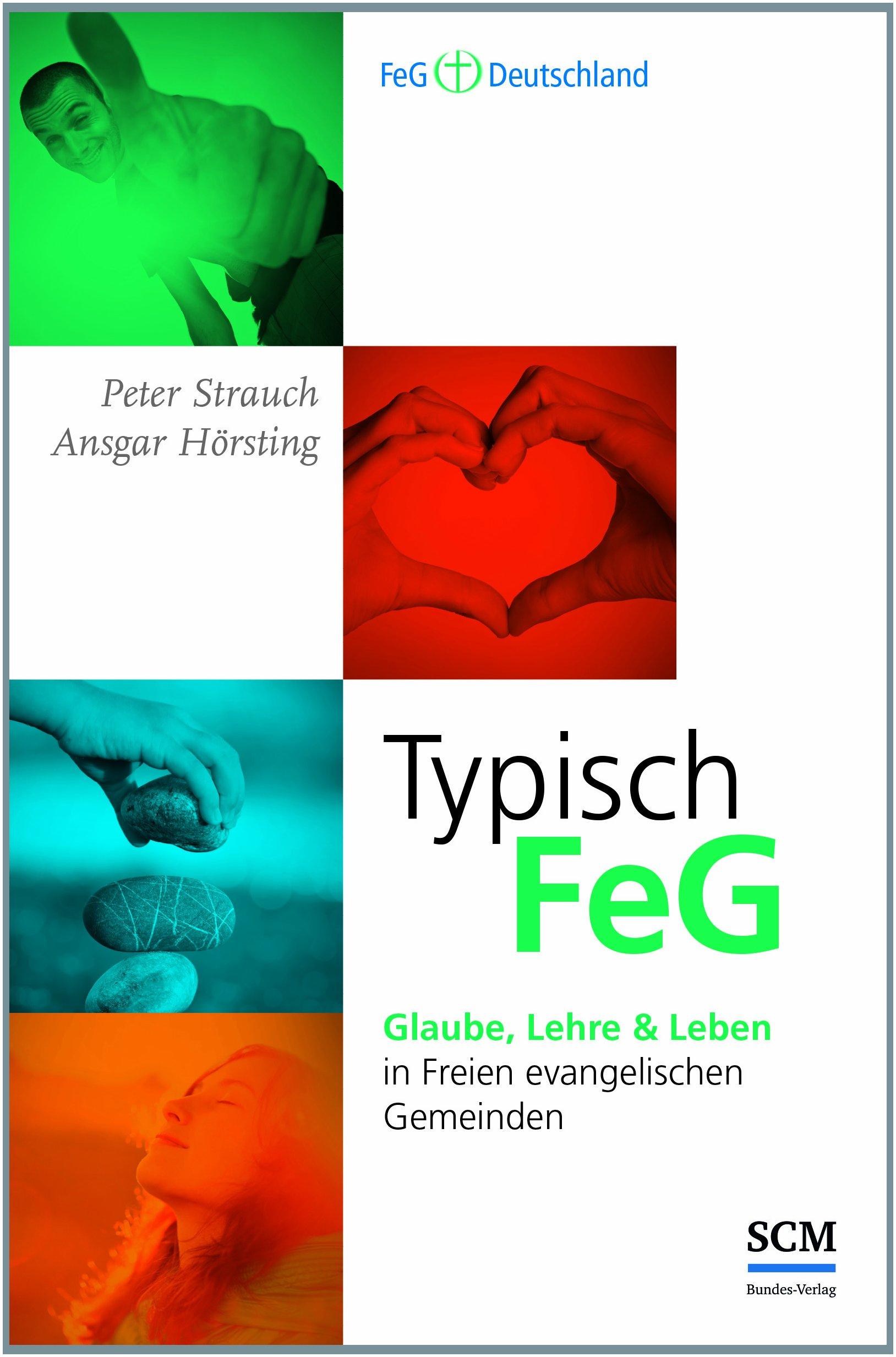 Typisch FeG: Glaube, Lehre, und Leben in Freien evangelischen Gemeinden